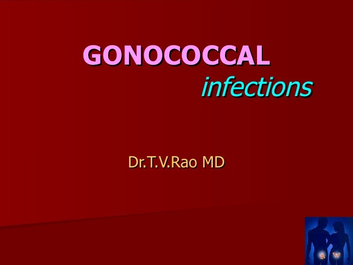 GONOCOCCAL   infections  Dr.T.V.Rao MD