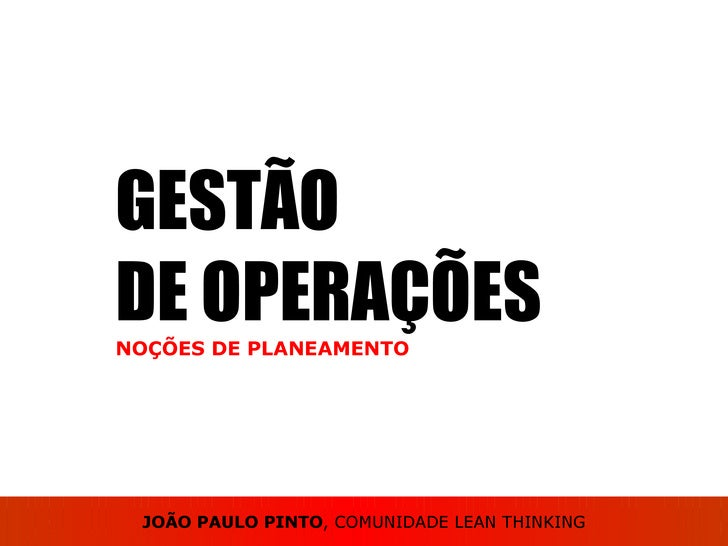 GESTÃO DE OPERAÇÕES NOÇÕES DE PLANEAMENTO JOÃO PAULO PINTO , COMUNIDADE LEAN THINKING