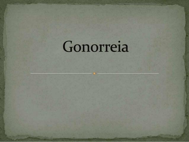  Causador: bactéria Neisseria gonorrheae. • Contaminação: Relação sexual desprotegida.