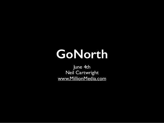 GoNorth June 4th  Neil Cartwright  www.MillionMedia.com