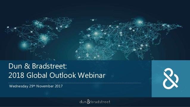 Dun & Bradstreet: 2018 Global Outlook Webinar Wednesday 29th November 2017