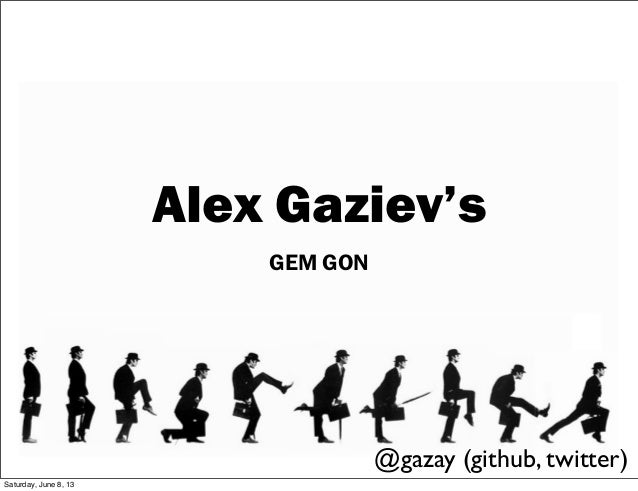 Alex Gaziev'sGEM GON@gazay (github, twitter)Saturday, June 8, 13