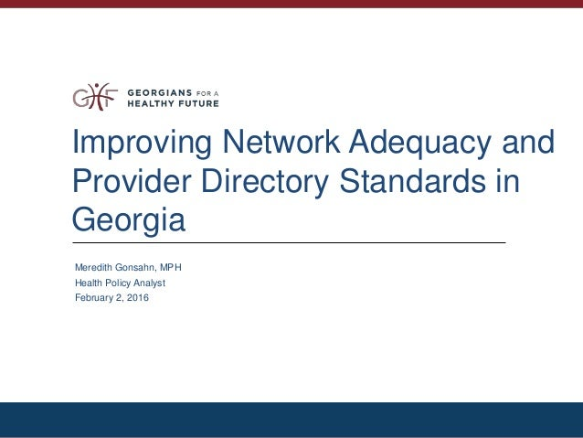 Improving Network Adequacy and Provider Directory Standards in Georgia Meredith Gonsahn, MPH Health Policy Analyst Februar...