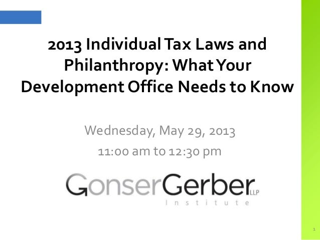 2013 IndividualTax Laws andPhilanthropy: WhatYourDevelopment Office Needs to KnowWednesday, May 29, 201311:00 am to 12:30 ...