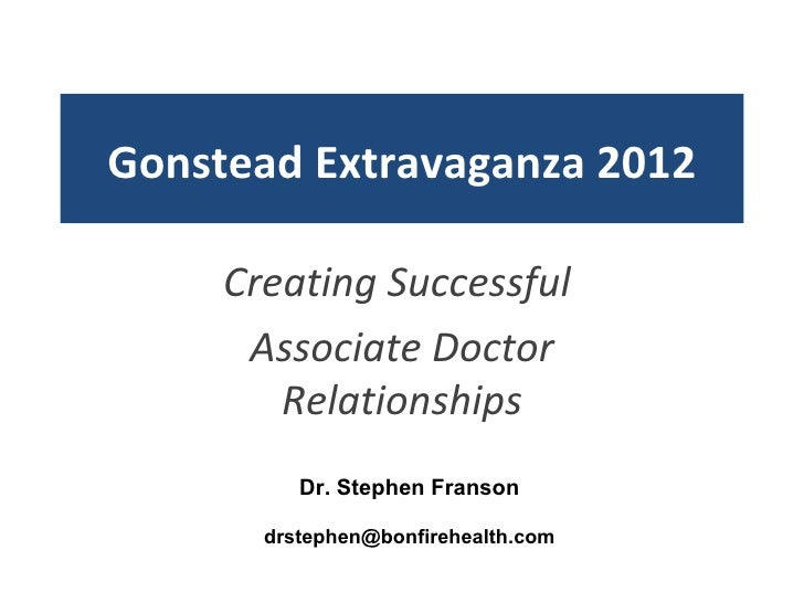Gonstead Extravaganza 2012     Creating Successful      Associate Doctor        Relationships          Dr. Stephen Franson...