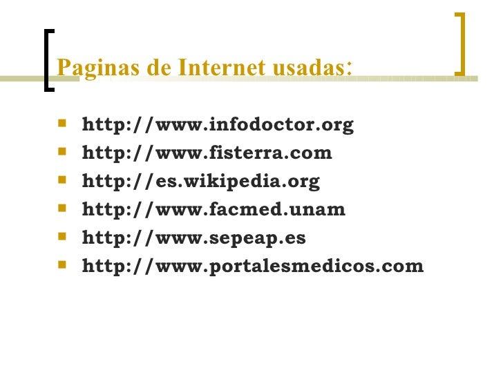 Paginas de Internet usadas: <ul><li>http://www.infodoctor.org </li></ul><ul><li>http://www.fisterra.com </li></ul><ul><li>...
