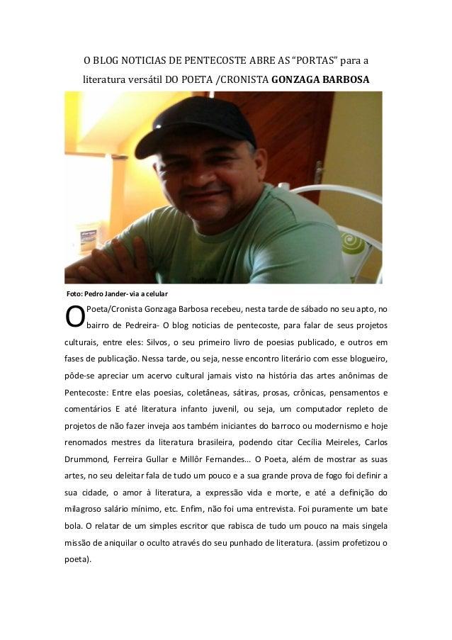"O BLOG NOTICIAS DE PENTECOSTE ABRE AS ""PORTAS"" para a literatura versátil DO POETA /CRONISTA GONZAGA BARBOSA  Foto: Pedro ..."