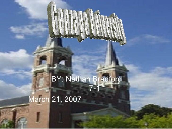 BY: Nathan Bradford  7-1 March 21, 2007   Gonzaga University