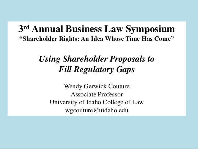 """3rd Annual Business Law Symposium """"Shareholder Rights: An Idea Whose Time Has Come""""  Using Shareholder Proposals to Fill R..."""