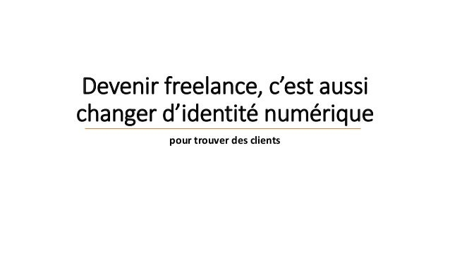 Devenir freelance, c'est aussi changer d'identité numérique pour trouver des clients