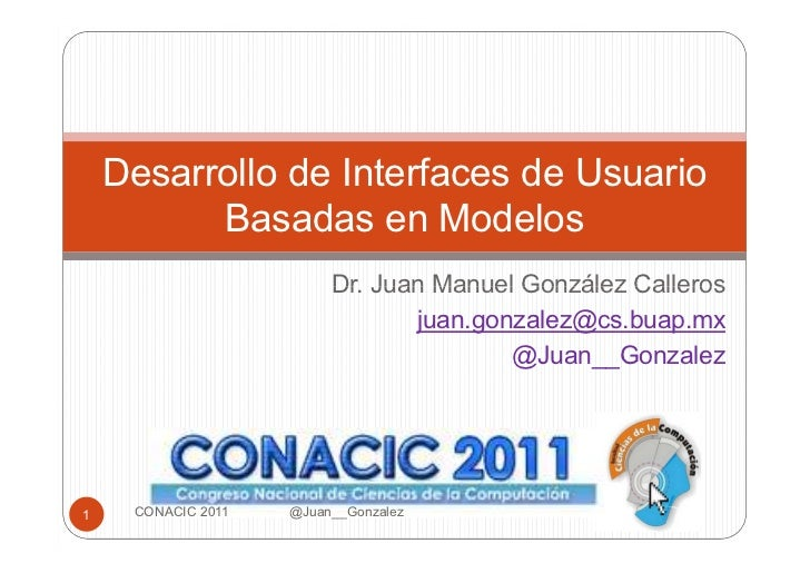 Desarrollo de Interfaces de Usuario          Basadas en Modelos                         Dr. Juan Manuel González Calleros ...