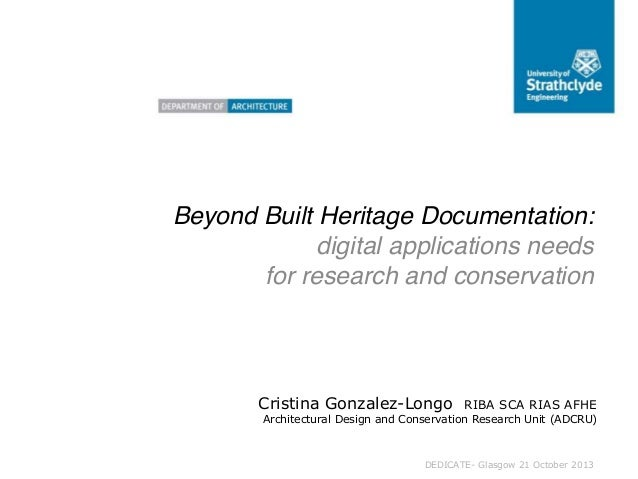 Beyond Built Heritage Documentation: digital applications needs for research and conservation  Cristina Gonzalez-Longo  RI...