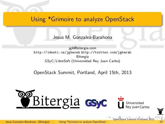 Using *Grimoire to analyze OpenStackJesus M. Gonzalez-Barahonajgb@bitergia.comhttp://identi.ca/jgbarah http://twitter.com/...