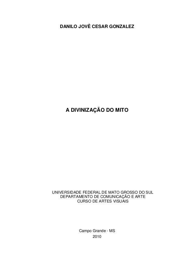 DANILO JOVÊ CESAR GONZALEZ A DIVINIZAÇÃO DO MITO UNIVERSIDADE FEDERAL DE MATO GROSSO DO SUL DEPARTAMENTO DE COMUNICAÇÃO E ...