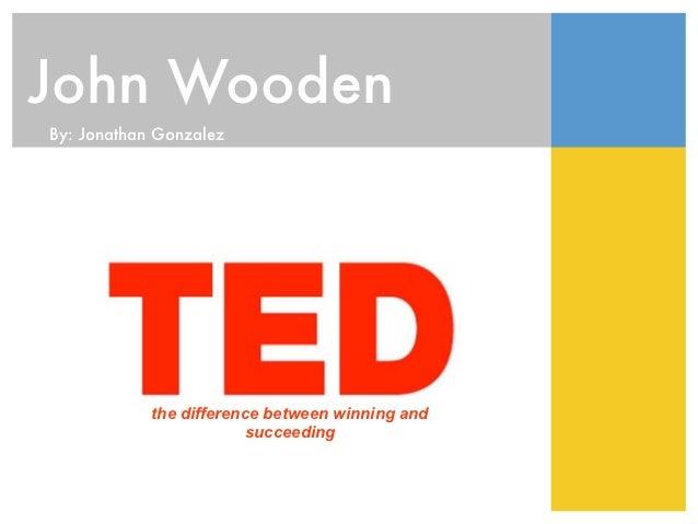 John WoodenBy: Jonathan Gonzalez            the difference between winning and                         succeeding