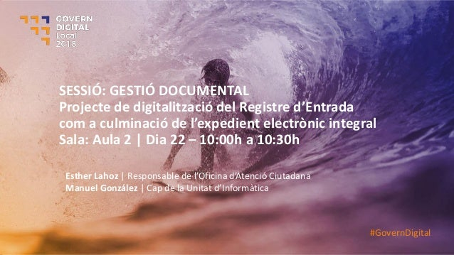SESSIÓ: GESTIÓ DOCUMENTAL Projecte de digitalitzaci del Registre d'E trada co a cul i aci de l'expedie t electr ic i tegra...