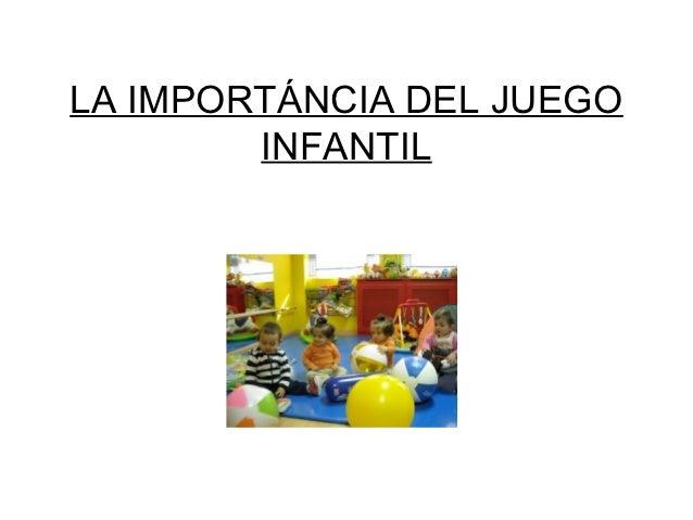 LA IMPORTÁNCIA DEL JUEGO        INFANTIL