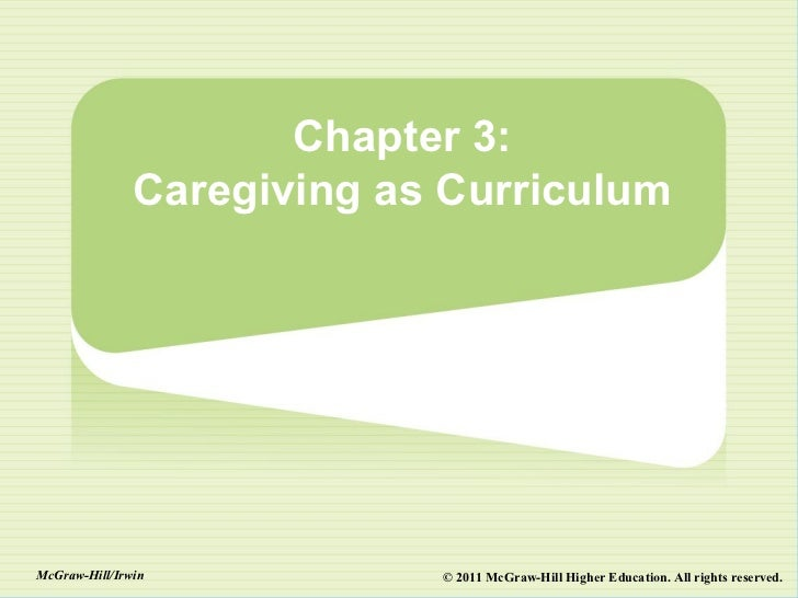 Chapter 3:               Caregiving as CurriculumMcGraw-Hill/Irwin           © 2011 McGraw-Hill Higher Education. All righ...