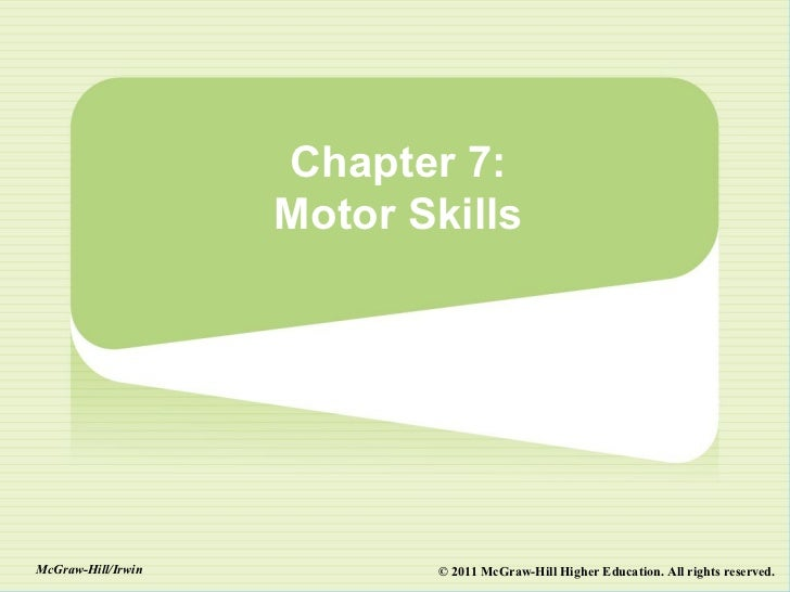 Chapter 7:                    Motor SkillsMcGraw-Hill/Irwin          © 2011 McGraw-Hill Higher Education. All rights reser...