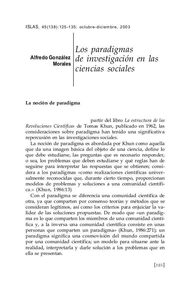 ISLAS, 45(138):125-135; octubre-diciembre, 2003 Alfredo González Morales Los paradigmas de investigación en las ciencias s...