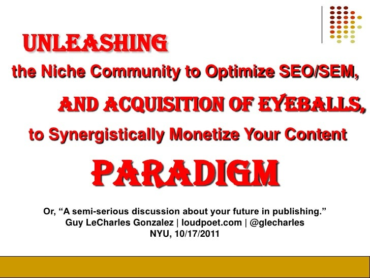unleashing<br />the Niche Community to Optimize SEO/SEM,<br />and Acquisition of Eyeballs,<br />to Synergistically Monetiz...