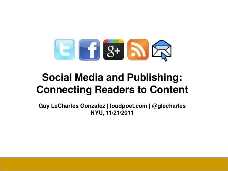 Social Media and Publishing:Connecting Readers to ContentGuy LeCharles Gonzalez | loudpoet.com | @glecharles              ...