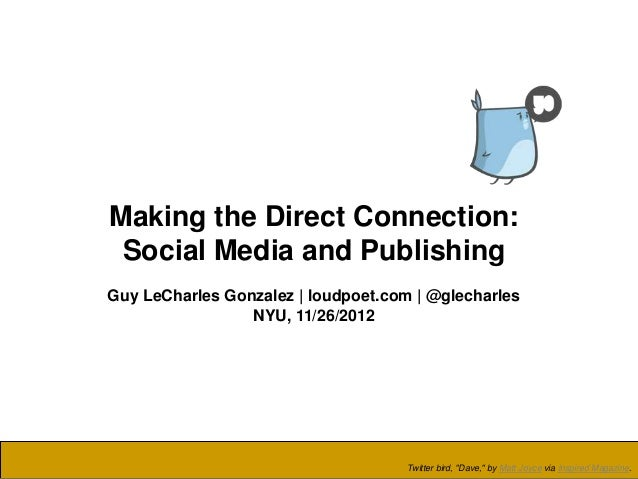 Making the Direct Connection: Social Media and PublishingGuy LeCharles Gonzalez | loudpoet.com | @glecharles              ...