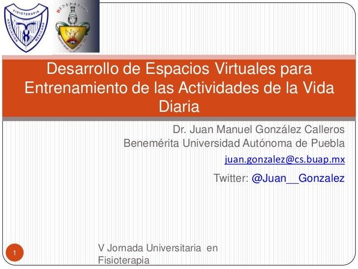 Desarrollo de Espacios Virtuales para    Entrenamiento de las Actividades de la Vida                      Diaria          ...