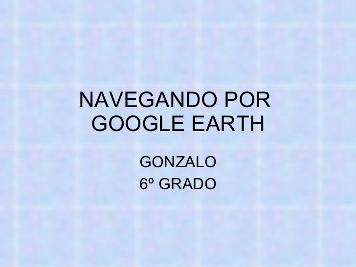 NAVEGANDO POR  GOOGLE EARTH GONZALO 6º GRADO