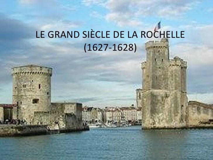 LE GRAND SIÈCLE DE LA ROCHELLE         (1627-1628)