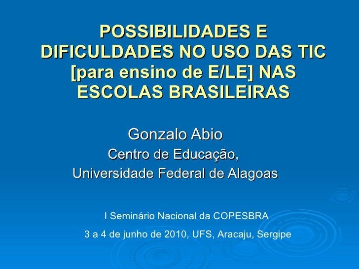 POSSIBILIDADES E DIFICULDADES NO USO DAS TIC [para ensino de E/LE] NAS ESCOLAS BRASILEIRAS Gonzalo Abio Centro de Educação...