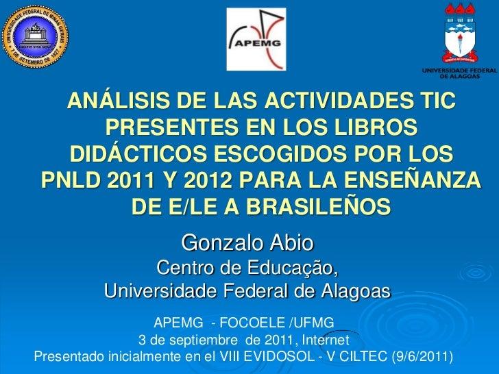 ANÁLISIS DE LAS ACTIVIDADES TIC      PRESENTES EN LOS LIBROS   DIDÁCTICOS ESCOGIDOS POR LOS PNLD 2011 Y 2012 PARA LA ENSEÑ...