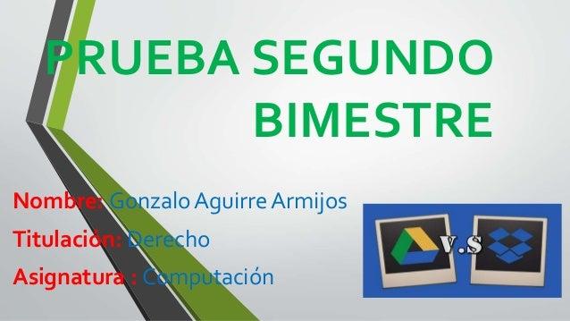 PRUEBA SEGUNDO BIMESTRE Nombre: Gonzalo Aguirre Armijos Titulación: Derecho Asignatura : Computación