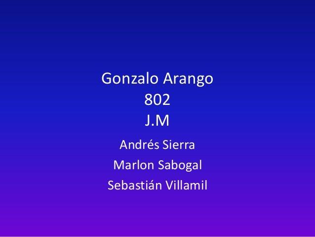 Gonzalo Arango 802 J.M Andrés Sierra Marlon Sabogal Sebastián Villamil