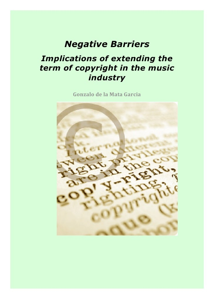 Negative Barriers Implications of extending the term of copyright in the music            industry        Gonzalodela...