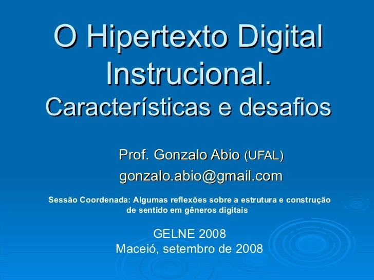 O Hipertexto Digital    Instrucional.Características e desafios                Prof. Gonzalo Abio (UFAL)                go...