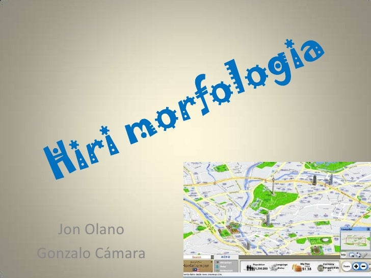 Hirimorfologia<br />Jon Olano <br />Gonzalo Cámara<br />