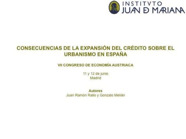 INSTITVTO JU/ N E) M/ RIANX  CONSECUENCIAS DE LA EXPANSIÓN DEL CRÉD| TO SOBRE EL URBANISMO EN ESPAÑA  VII CONGRESO DE ECON...