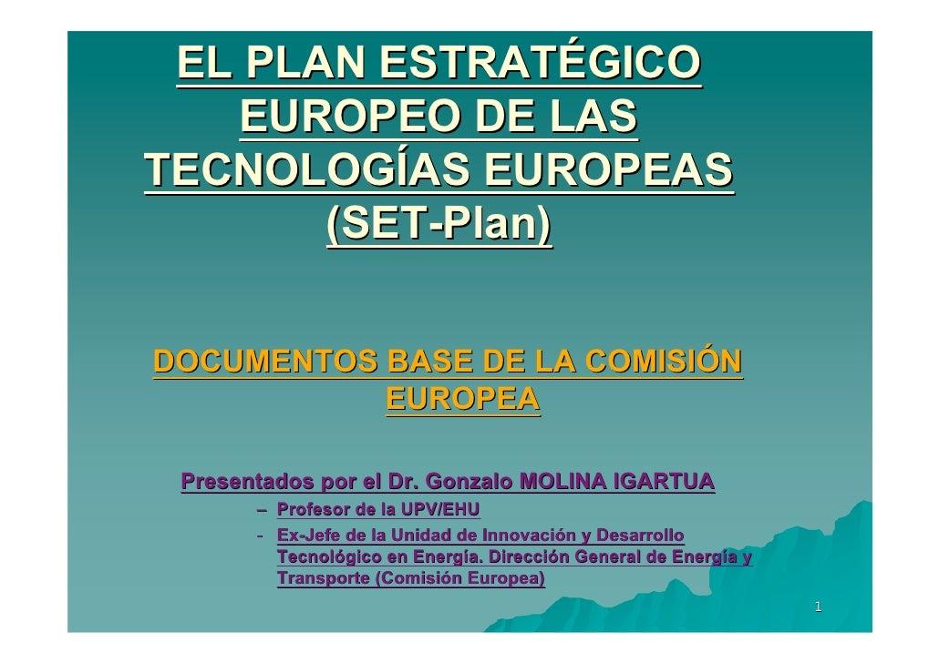 EL PLAN ESTRATÉGICO    EUROPEO DE LAS TECNOLOGÍAS EUROPEAS        (SET-Plan)  DOCUMENTOS BASE DE LA COMISIÓN            EU...