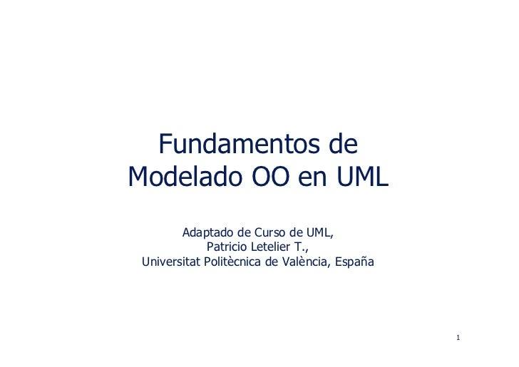 Fundamentos de Modelado OO en UML        Adaptado de Curso de UML,             Patricio Letelier T., Universitat Politècni...
