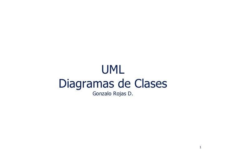 UML Diagramas de Clases      Gonzalo Rojas D.                             1