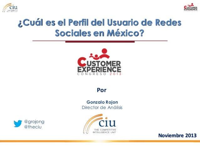 ¿Cuál es el Perfil del Usuario de Redes Sociales en México?  Por Gonzalo Rojon Director de Análisis @grojong @theciu  Novi...