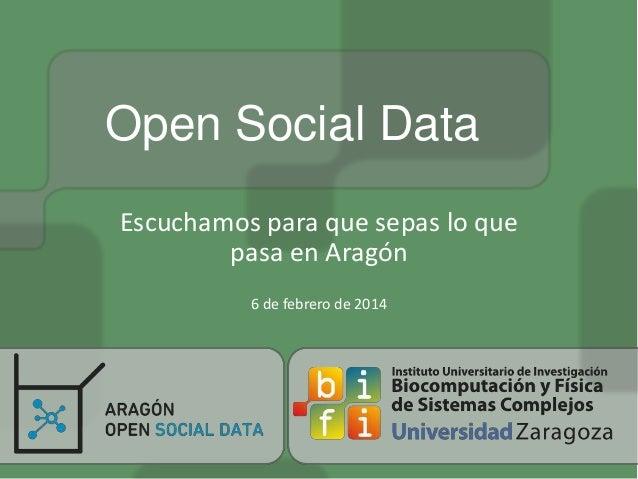Open Social Data Escuchamos para que sepas lo que pasa en Aragón 6 de febrero de 2014