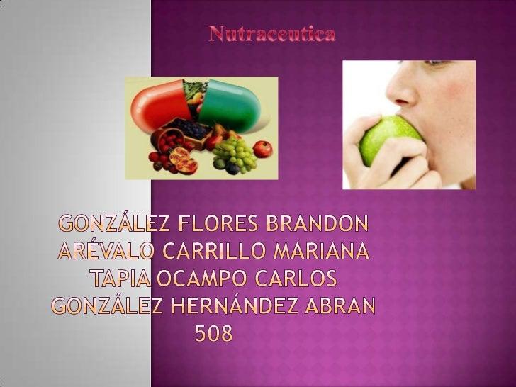 Nutraceutica<br />González Flores BrandonArévalo Carrillo marianatapia Ocampo CarlosGonzález Hernández abran508<br />