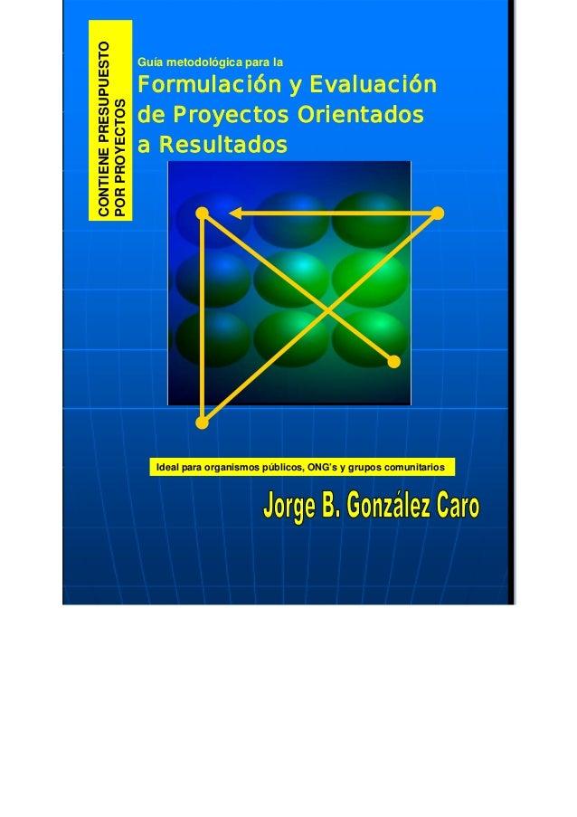 CONTIENE PRESUPUESTO                       Guía metodológica para la                       Formulación y EvaluaciónPOR PRO...