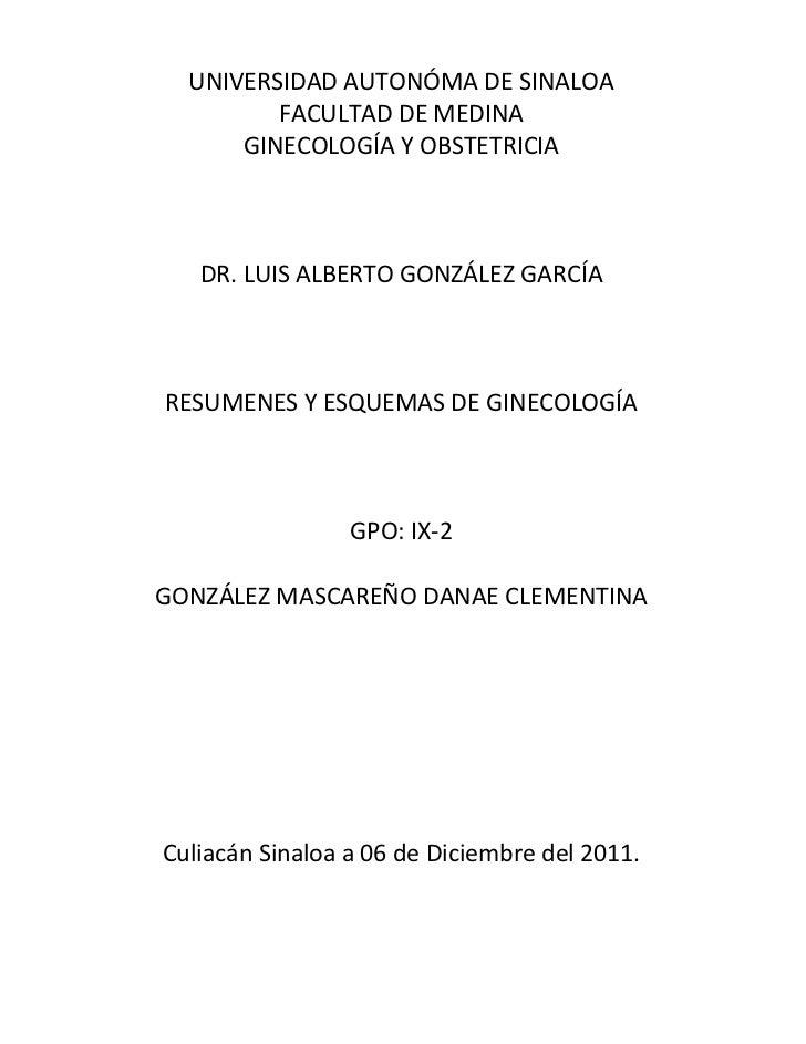 UNIVERSIDAD AUTONÓMA DE SINALOA         FACULTAD DE MEDINA      GINECOLOGÍA Y OBSTETRICIA   DR. LUIS ALBERTO GONZÁLEZ GARC...