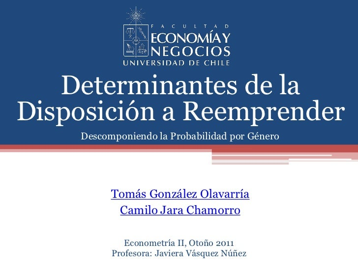 1   Determinantes de laDisposición a Reemprender    Descomponiendo la Probabilidad por Género          Tomás González Olav...