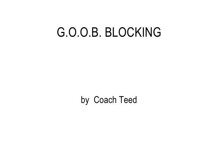 G.O.O.B. BLOCKING by  Coach Teed