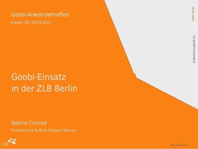 www.zlb.dedigitalisierung@zlb.de 09./10.09.2013 1 Goobi-Anwendertreffen Kassel, 09./10.09.2013 Sabine Conrad Teamleitung R...