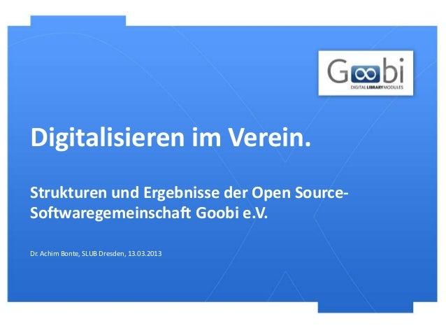 Digitalisieren im Verein.Strukturen und Ergebnisse der Open Source-Softwaregemeinschaft Goobi e.V.Dr. Achim Bonte, SLUB Dr...